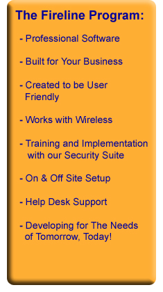 Professional Software Built for Your Business Created to be User Friendly Works with Wireless Training and Implementation On & Off-Site SetupHelpdesk Support Developing for the Needs of Tomorrow-Today